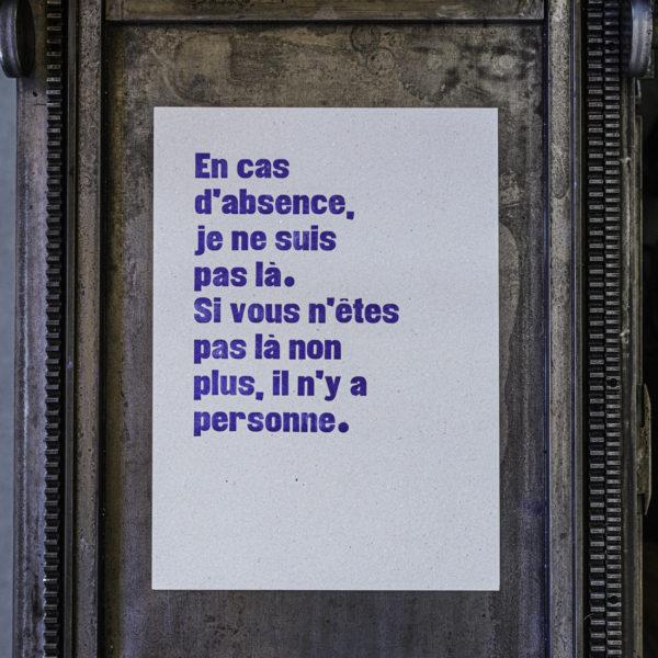 En cas d'abscence je ne suis pas là. si vous n'êtes pas là non plus, il n'y a personne - affiche - poster - letterpress - SaEn cas d'abscence je ne suis pas là. si vous n'êtes pas là non plus, il n'y a personne - affiche - poster - letterpress - Lyon - Super Marché noiruper Marché noir